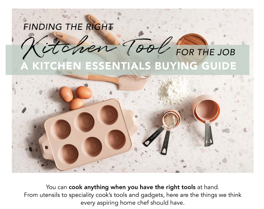 FINDING THE RIGHT Kitchen Tool FOR THE JOB. A KITCHEN ESSENTIALS BUYING GUIDE
