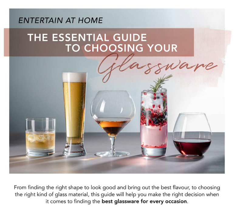 ENTERTAIN AT HOME. THE ESSENTIAL GUIDE TO CHOOSING YOUR Glassware