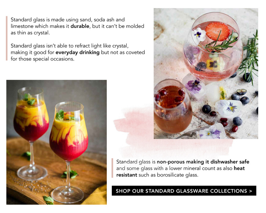 SHOP OUR STANDARD GLASSWARE COLLECTIONS >