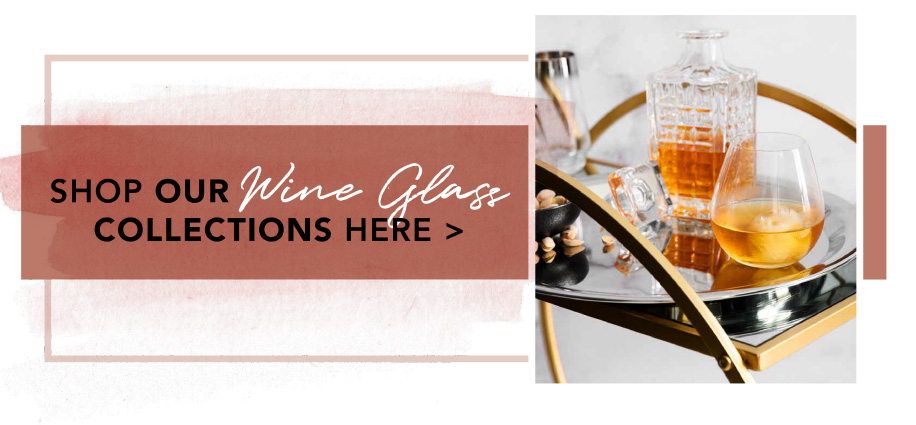 SHOP OUR Wine Glass COLLECTIONS HERE