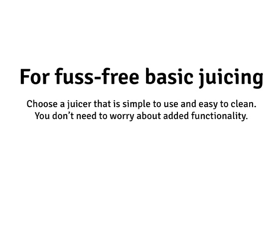 For fussfree basic juicing
