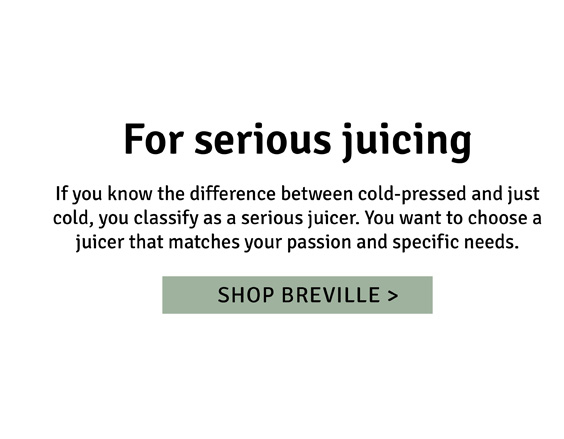 For serious juicing